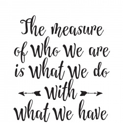 The measure of who we are