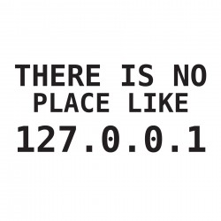 THERE IS NO OTHER PLACE LIKE 127.0.0.1