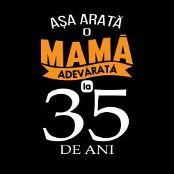 Tricou ASA ARATA O MAMA ADEVARATA LA 35 DE ANI